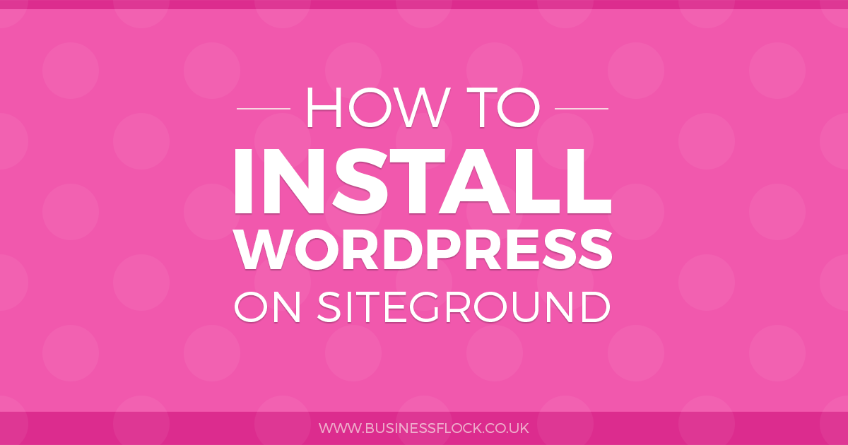 How to install WordPress on SiteGround hosting